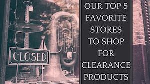 <center><b>Our Top 5 Favorite Stores To Shop For Clearance Products</b></center>