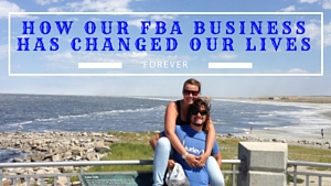 <center><b>How Our FBA Business Has Changed Our Lives</b></center>